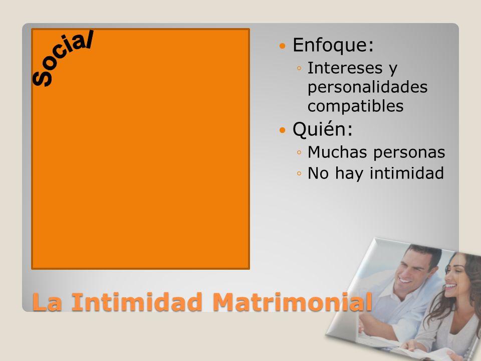 La Intimidad Matrimonial Enfoque: Intereses y personalidades compatibles Quién: Muchas personas No hay intimidad