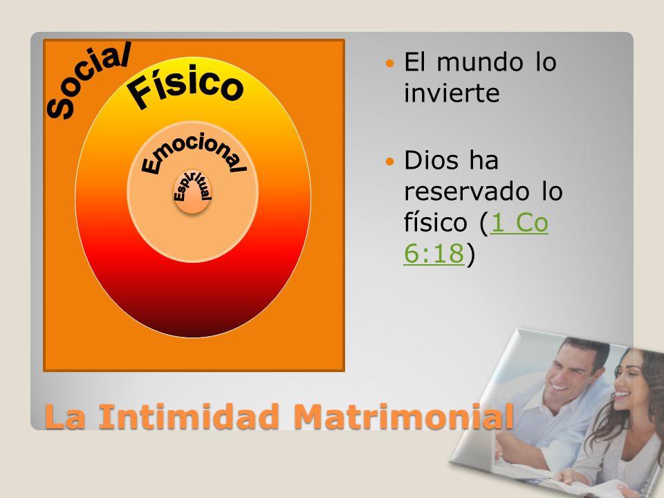 La Intimidad Matrimonial El mundo lo invierte Dios ha reservado lo físico (1 Co 6:18)1 Co 6:18