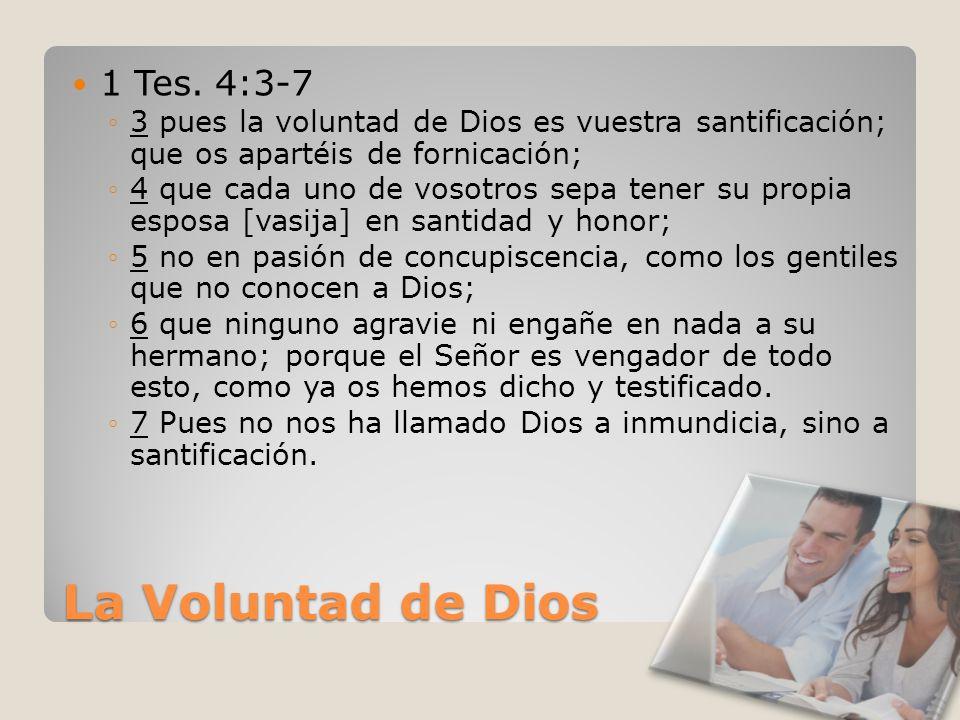 La Voluntad de Dios 1 Tes. 4:3-7 3 pues la voluntad de Dios es vuestra santificación; que os apartéis de fornicación; 4 que cada uno de vosotros sepa
