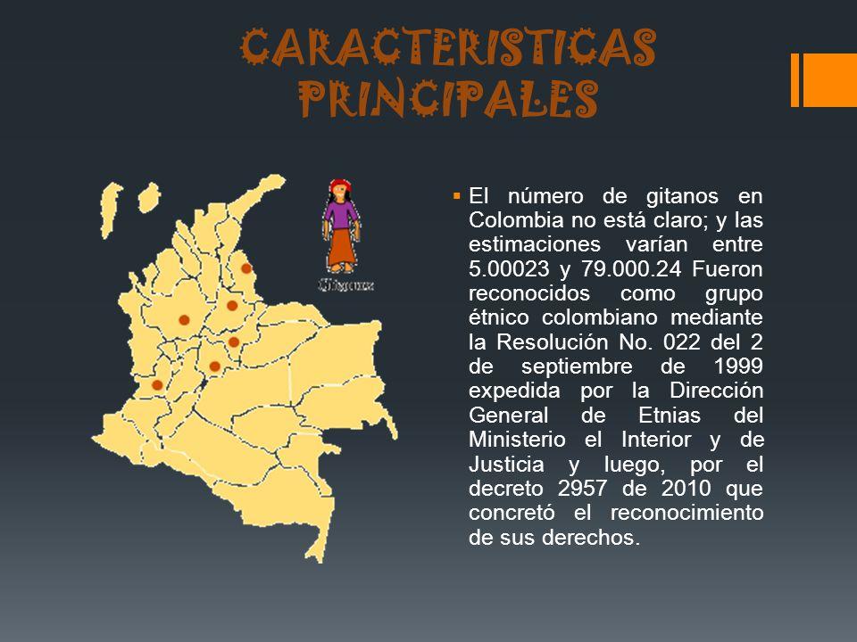 CARACTERISTICAS PRINCIPALES El número de gitanos en Colombia no está claro; y las estimaciones varían entre 5.00023 y 79.000.24 Fueron reconocidos com