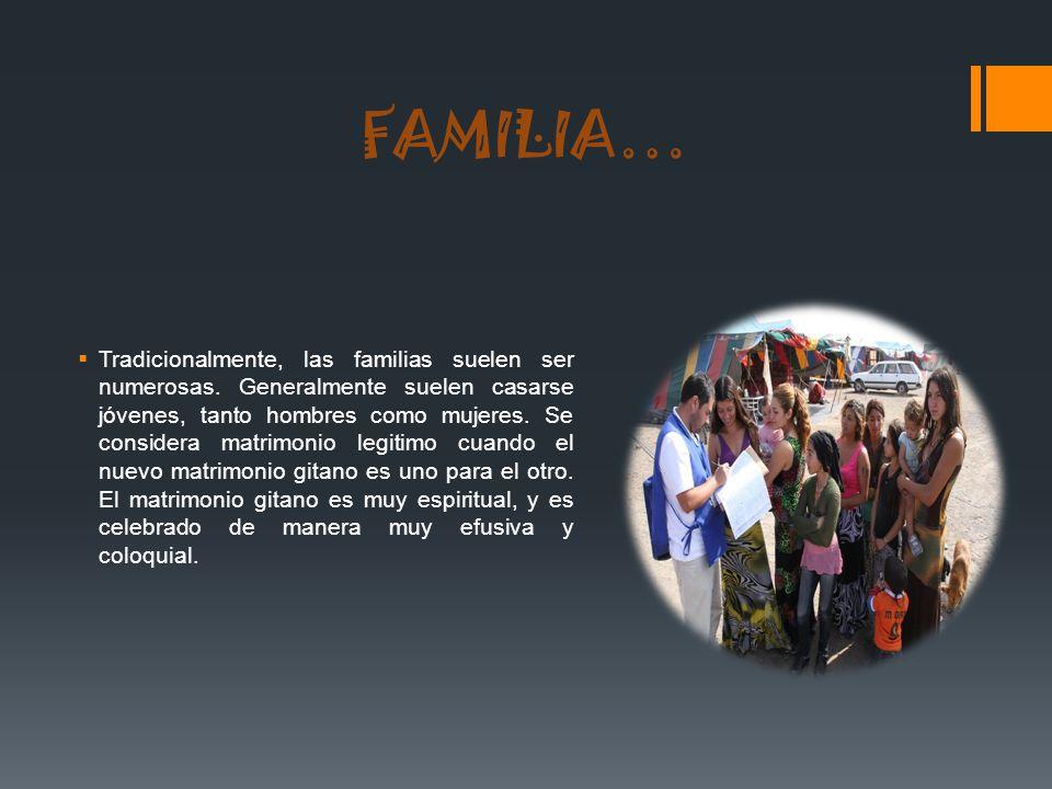 FAMILIA… Tradicionalmente, las familias suelen ser numerosas. Generalmente suelen casarse jóvenes, tanto hombres como mujeres. Se considera matrimonio