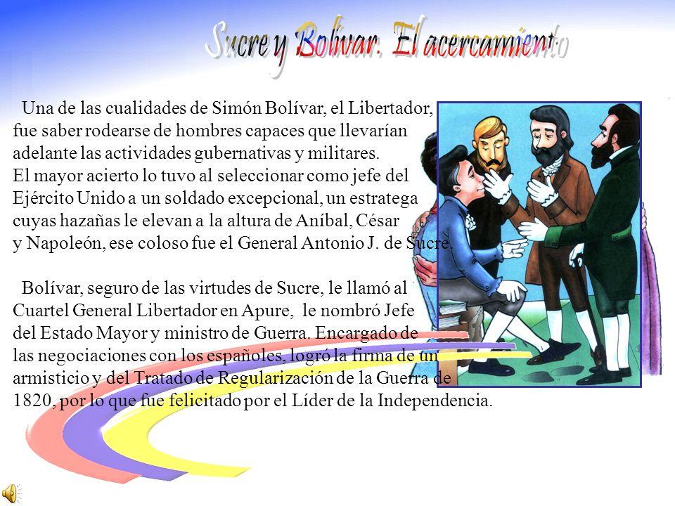 Una de las cualidades de Simón Bolívar, el Libertador, fue saber rodearse de hombres capaces que llevarían adelante las actividades gubernativas y militares.
