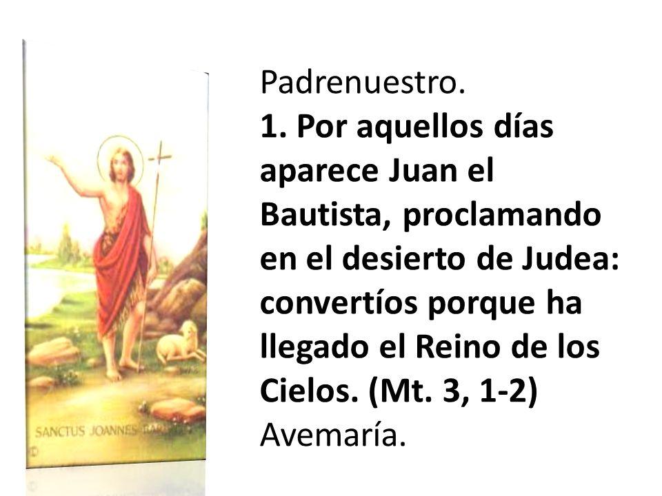Padrenuestro. 1. Por aquellos días aparece Juan el Bautista, proclamando en el desierto de Judea: convertíos porque ha llegado el Reino de los Cielos.