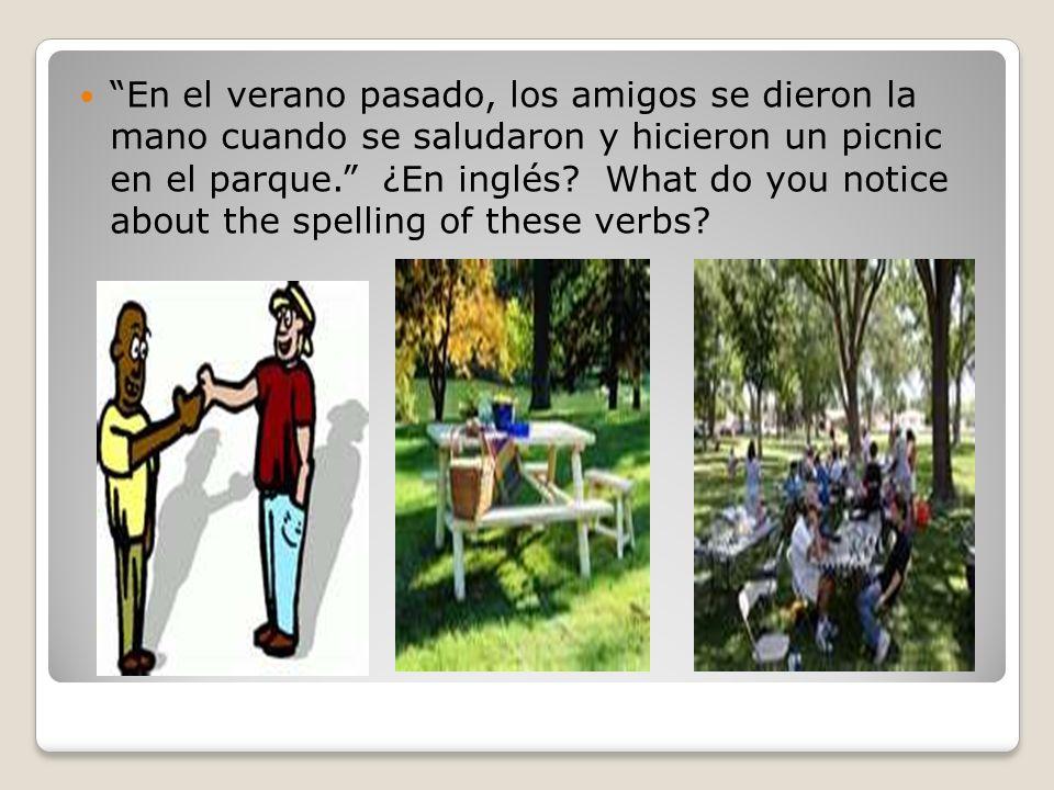 En el verano pasado, los amigos se dieron la mano cuando se saludaron y hicieron un picnic en el parque. ¿En inglés? What do you notice about the spel