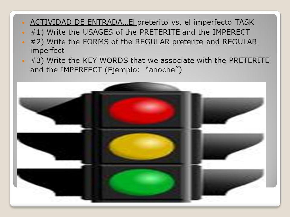 ROJO = PRETERITO VERDE = IMPERFECTO ACTIVIDAD DE ENTRADA…El preterito vs. el imperfecto TASK #1) Write the USAGES of the PRETERITE and the IMPERECT #2