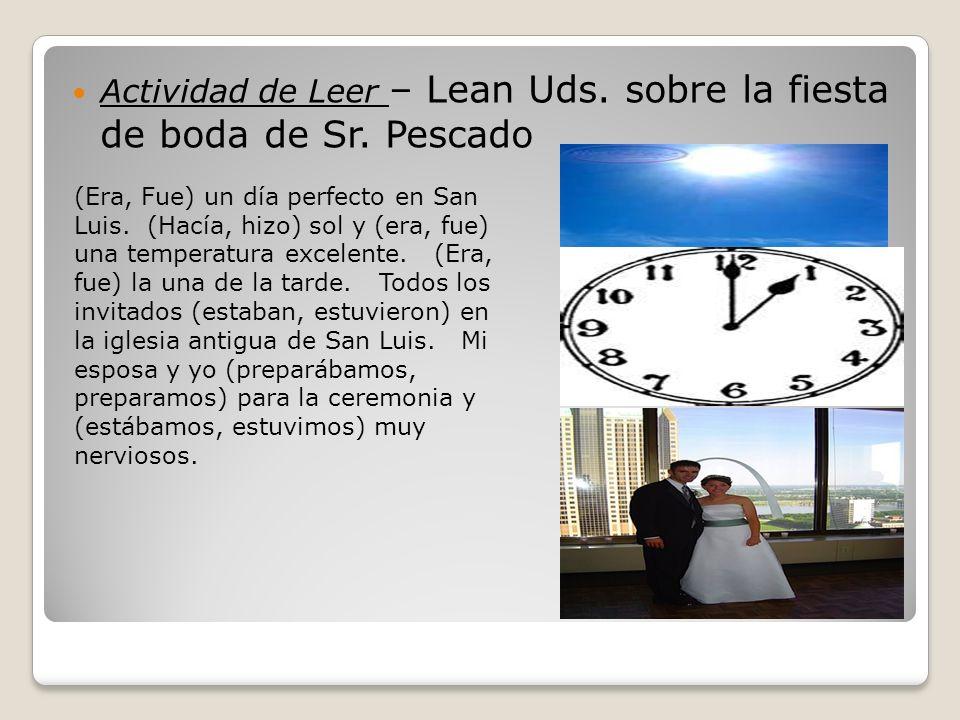 Actividad de Leer – Lean Uds. sobre la fiesta de boda de Sr. Pescado (Era, Fue) un día perfecto en San Luis. (Hacía, hizo) sol y (era, fue) una temper