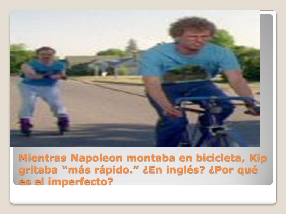 Mientras Napoleon montaba en bicicleta, Kip gritaba más rápido. ¿En inglés? ¿Por qué es el imperfecto?