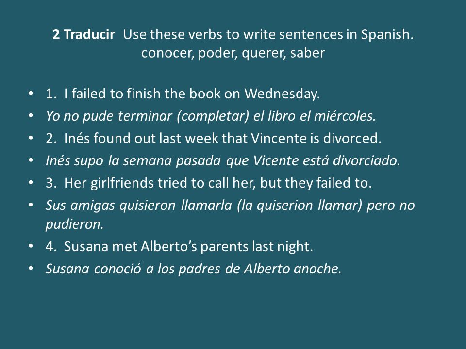 2 Traducir Use these verbs to write sentences in Spanish.