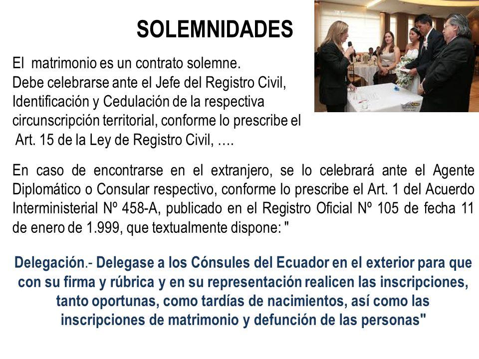 SOLEMNIDADES El matrimonio es un contrato solemne. Debe celebrarse ante el Jefe del Registro Civil, Identificación y Cedulación de la respectiva circu