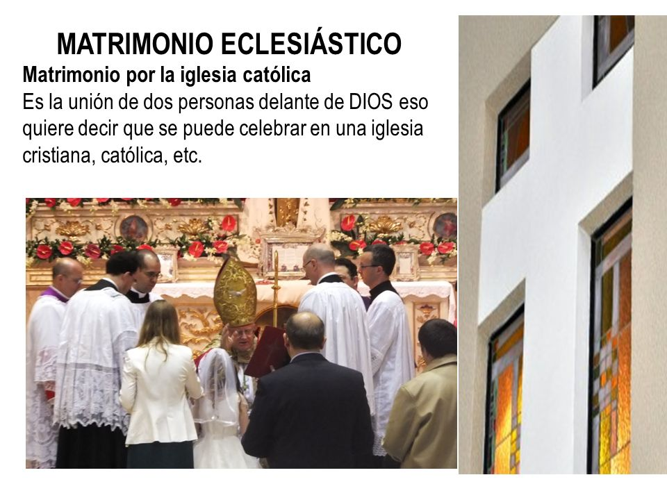 MATRIMONIO ECLESIÁSTICO Matrimonio por la iglesia católica Es la unión de dos personas delante de DIOS eso quiere decir que se puede celebrar en una i