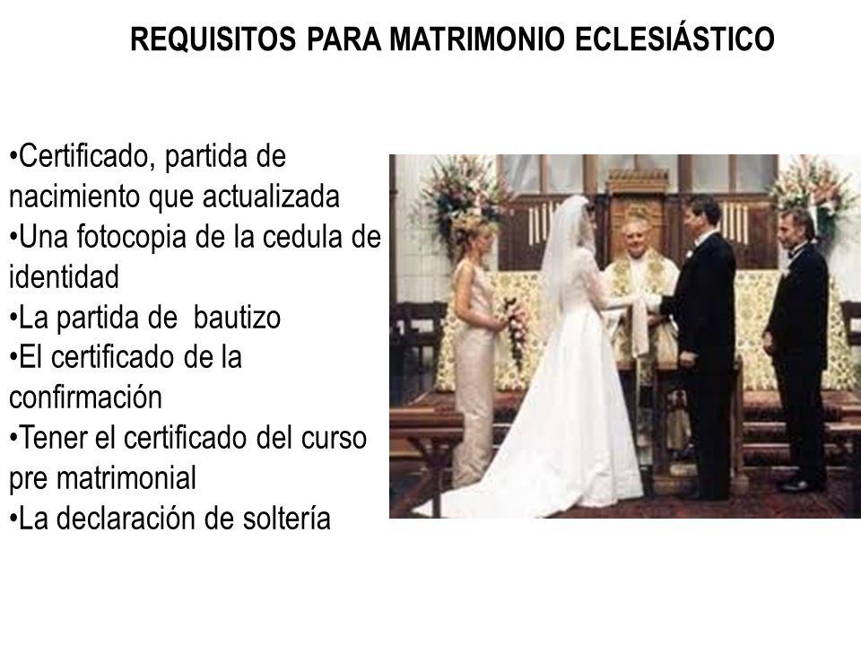 REQUISITOS PARA MATRIMONIO ECLESIÁSTICO Certificado, partida de nacimiento que actualizada Una fotocopia de la cedula de identidad La partida de bauti
