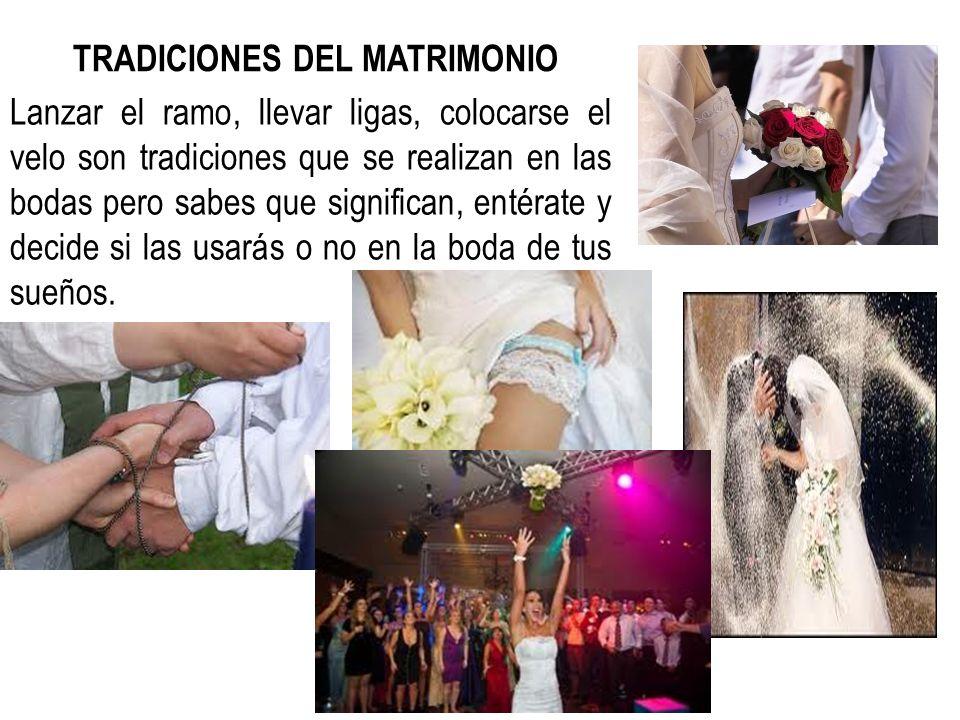 TRADICIONES DEL MATRIMONIO Lanzar el ramo, llevar ligas, colocarse el velo son tradiciones que se realizan en las bodas pero sabes que significan, ent