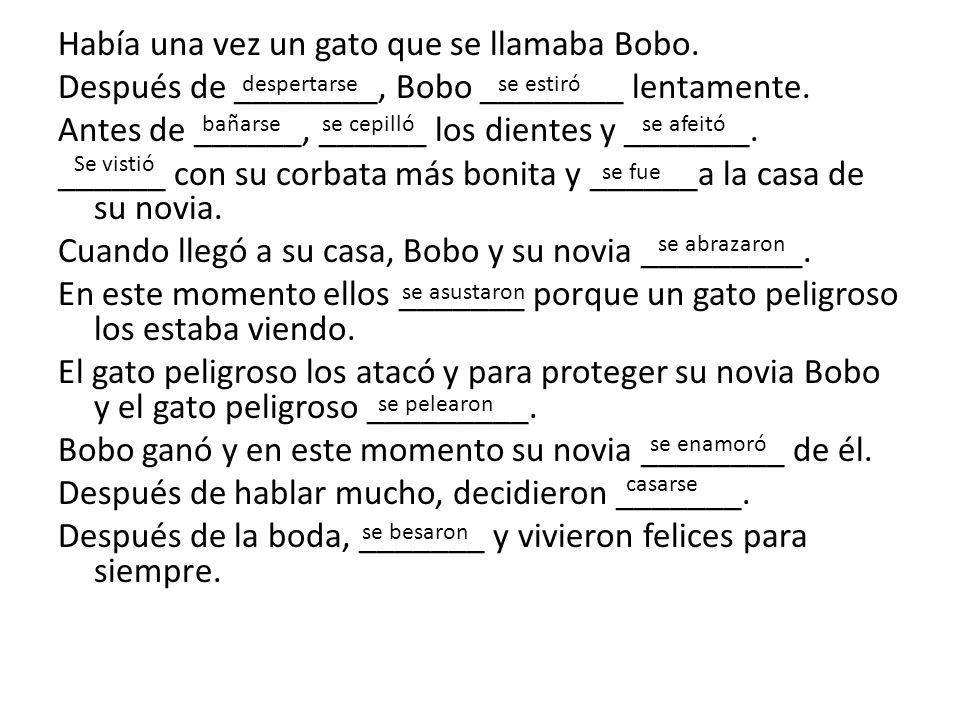 Había una vez un gato que se llamaba Bobo. Después de ________, Bobo ________ lentamente.
