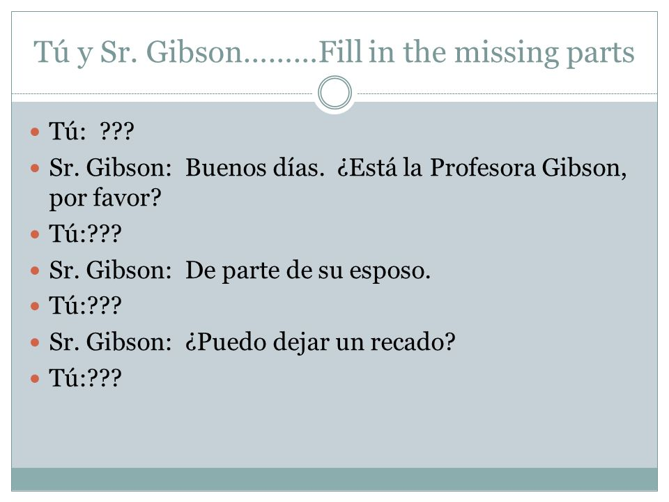 Tú y Sr.Gibson………Fill in the missing parts Tú: ??.