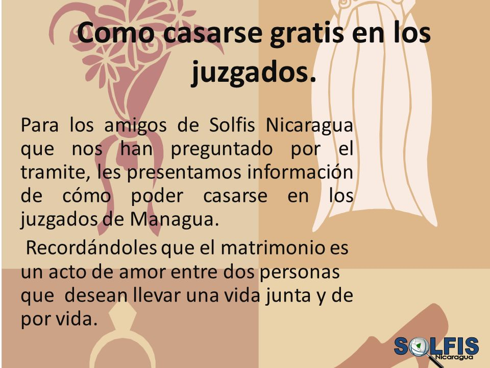 Como casarse gratis en los juzgados. Para los amigos de Solfis Nicaragua que nos han preguntado por el tramite, les presentamos información de cómo po