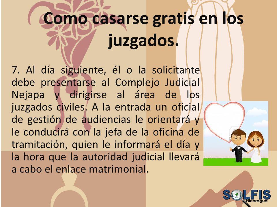 Como casarse gratis en los juzgados. 7. Al día siguiente, él o la solicitante debe presentarse al Complejo Judicial Nejapa y dirigirse al área de los