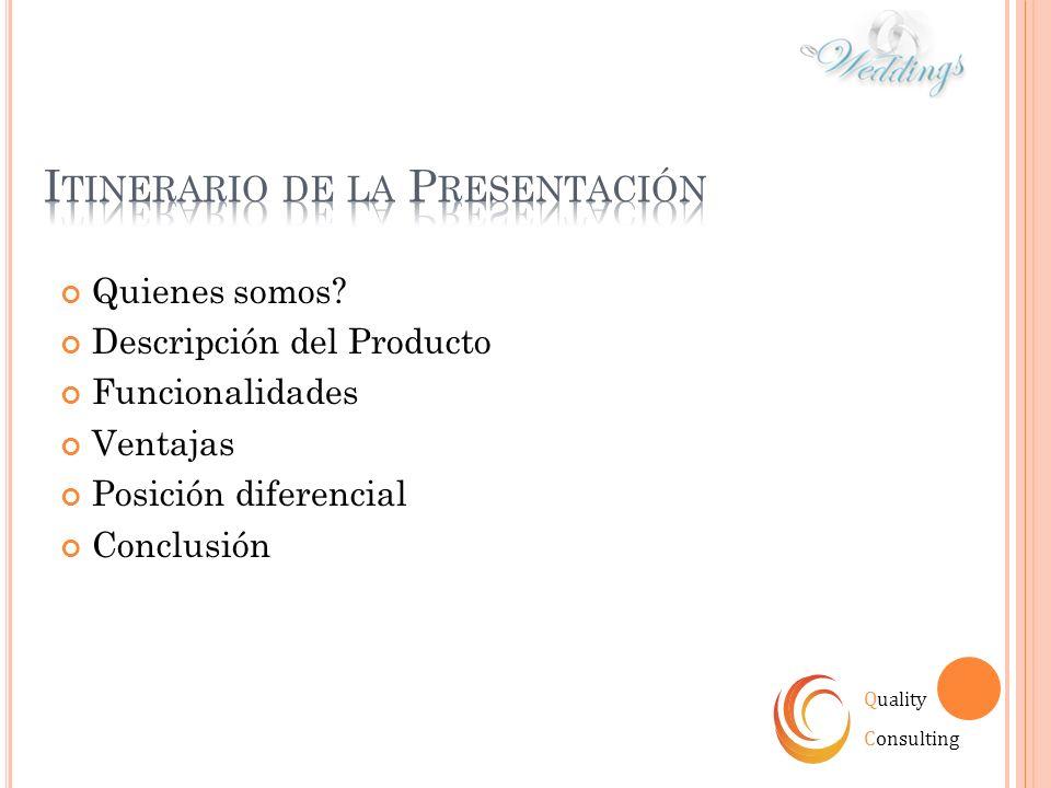 Quienes somos? Descripción del Producto Funcionalidades Ventajas Posición diferencial Conclusión Quality Consulting