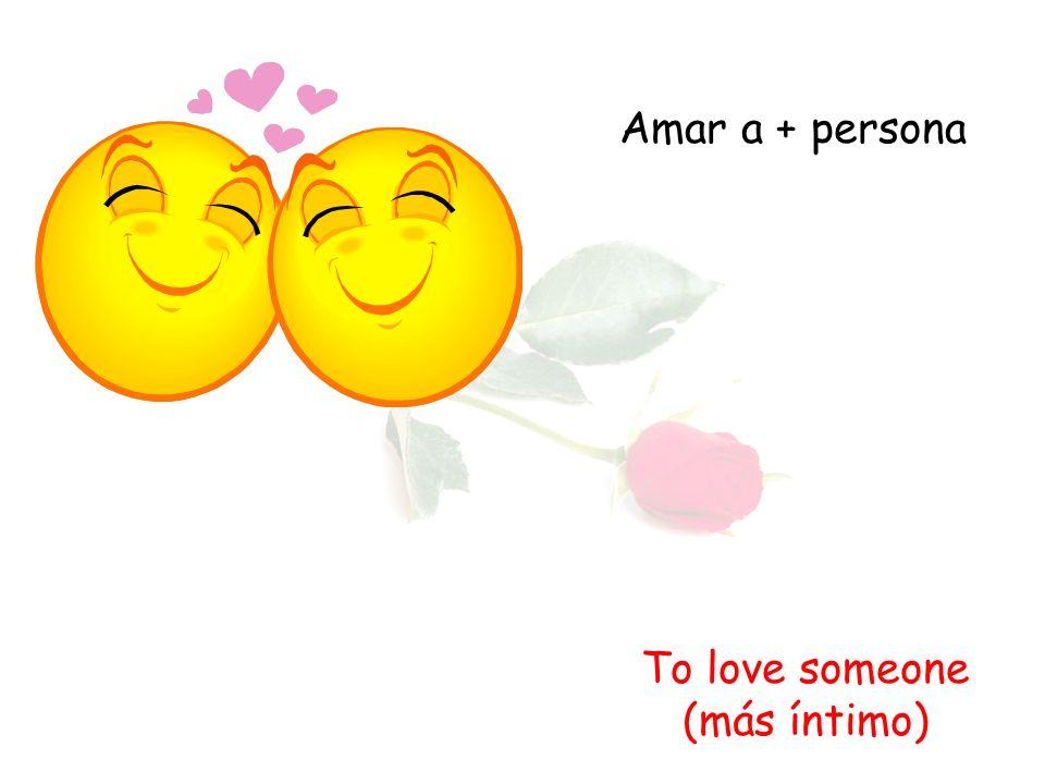Amar a + persona To love someone (más íntimo)