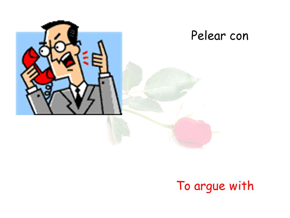 Pelear con To argue with