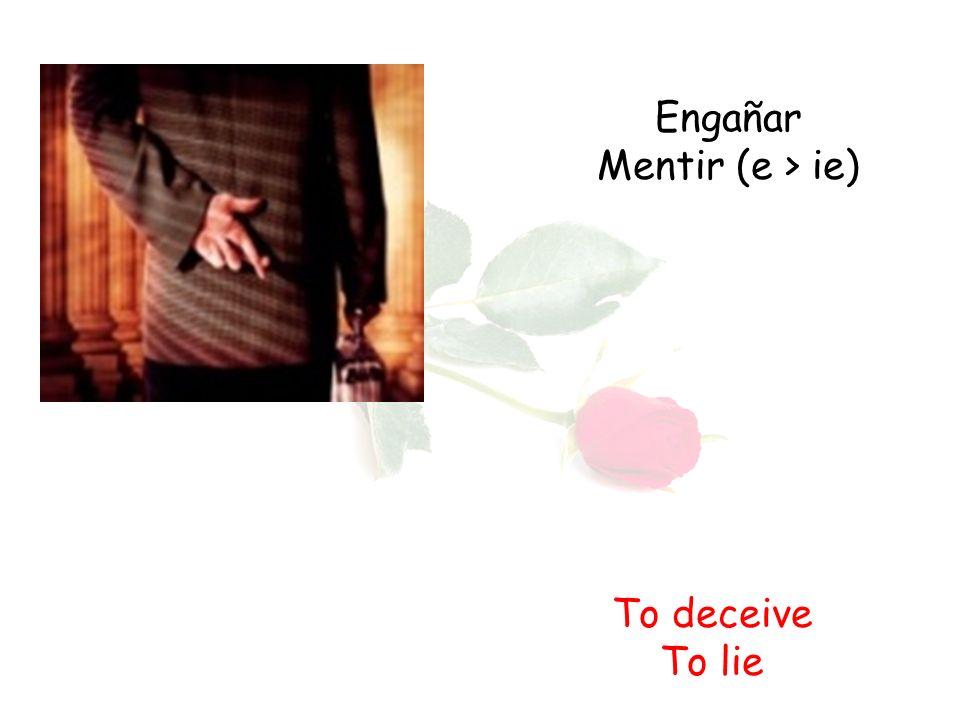 Engañar Mentir (e > ie) To deceive To lie