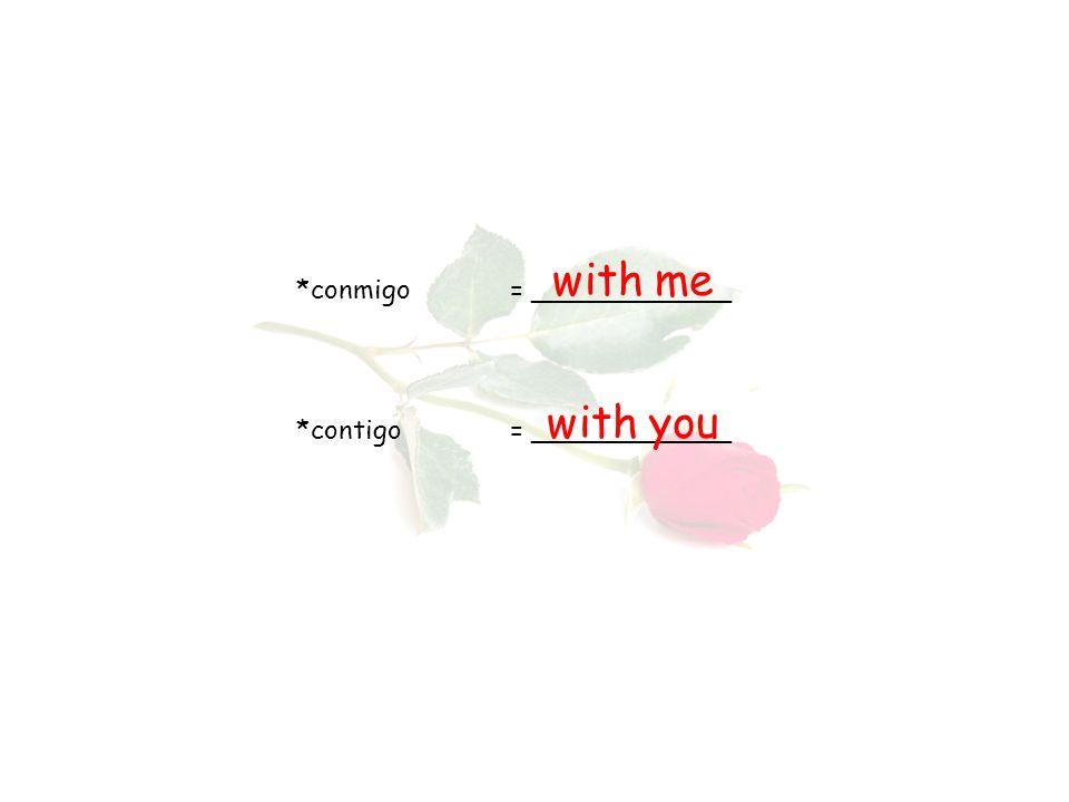 *conmigo= ____________ *contigo= ____________ with me with you