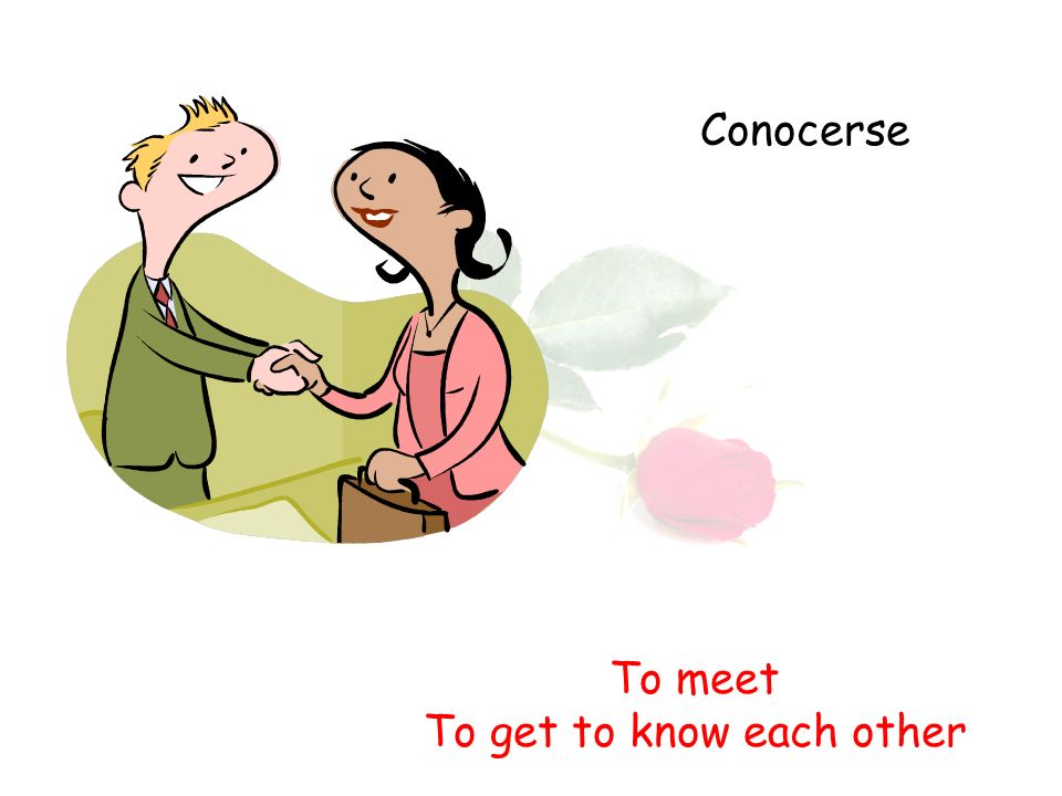 Conocerse To meet To get to know each other