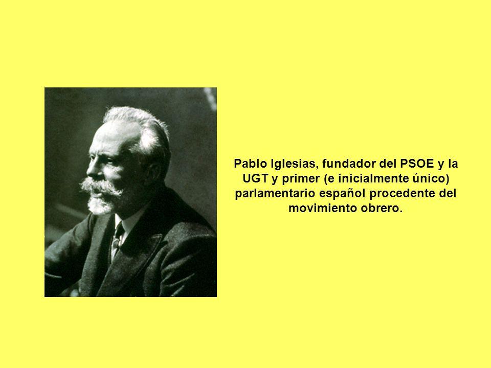 Pablo Iglesias, fundador del PSOE y la UGT y primer (e inicialmente único) parlamentario español procedente del movimiento obrero.