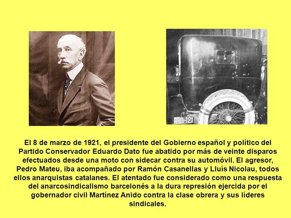 El 8 de marzo de 1921, el presidente del Gobierno español y político del Partido Conservador Eduardo Dato fue abatido por más de veinte disparos efect