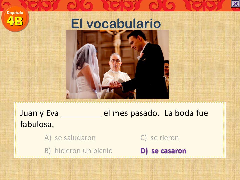 Juan y Eva el mes pasado. La boda fue fabulosa. A) se saludaron C) se rieron B) hicieron un picnicD) se casaron El vocabulario