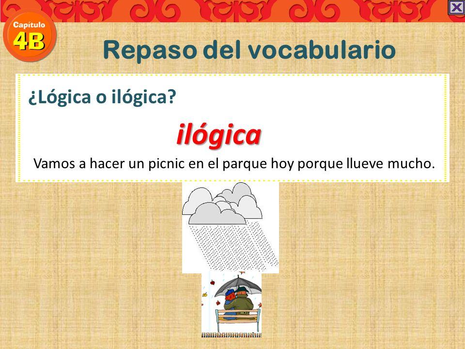 Repaso del vocabulario ¿Lógica o ilógica? Vamos a hacer un picnic en el parque hoy porque llueve mucho.