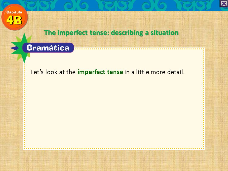 El imperfecto: describir situaciones used to happen Besides saying what used to happen, the imperfect tense the imperfect tense is used to… describe describe people, places, and situations in the past talk about a past action or situation when no beginning or ending time is mentioned no beginning or ending time is mentioned.