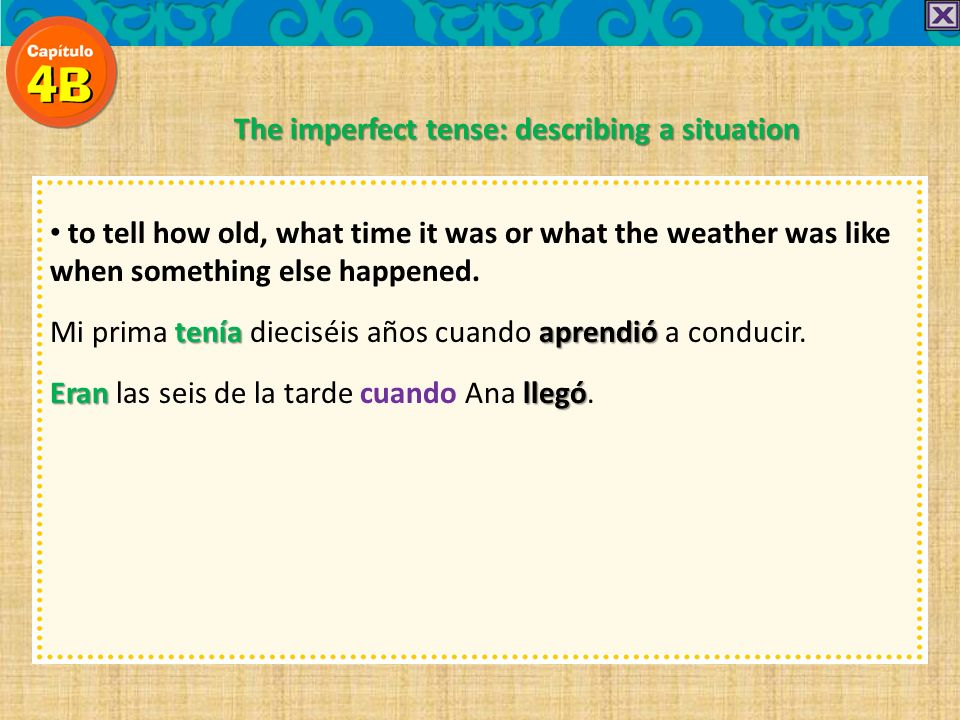 to tell how old, what time it was or what the weather was like when something else happened. teníaaprendió Mi prima tenía dieciséis años cuando aprend