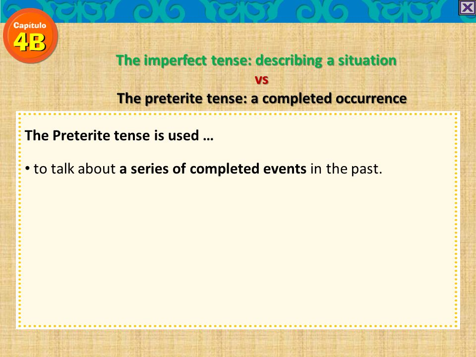 The imperfect tense: describing a situation vs The preterite tense: a completed occurrence The Preterite tense is used … to talk about a past complete