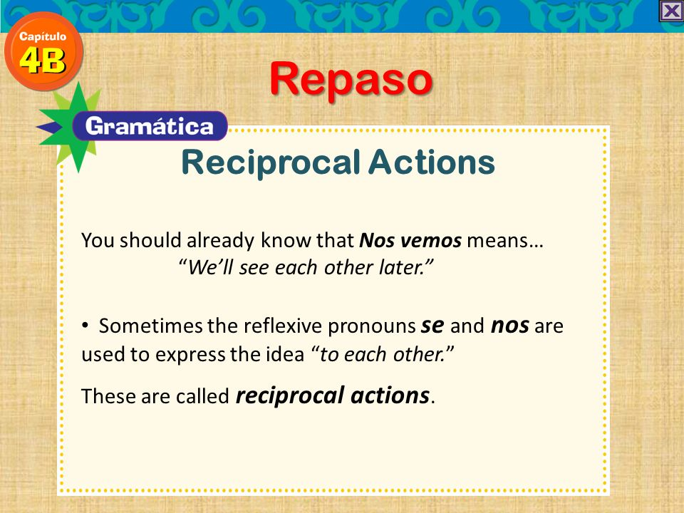 Reciprocal Actions Repaso You should already know that Nos vemos means… Well see each other later.