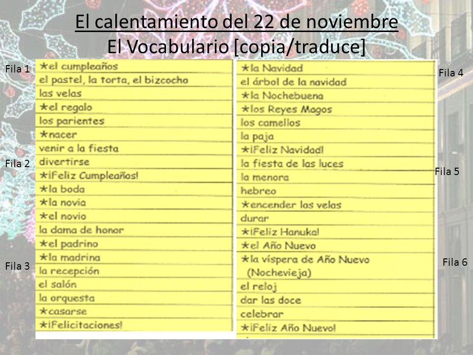 El calentamiento del 22 de noviembre El Vocabulario [copia/traduce] Fila 1 Fila 2 Fila 3 Fila 4 Fila 5 Fila 6