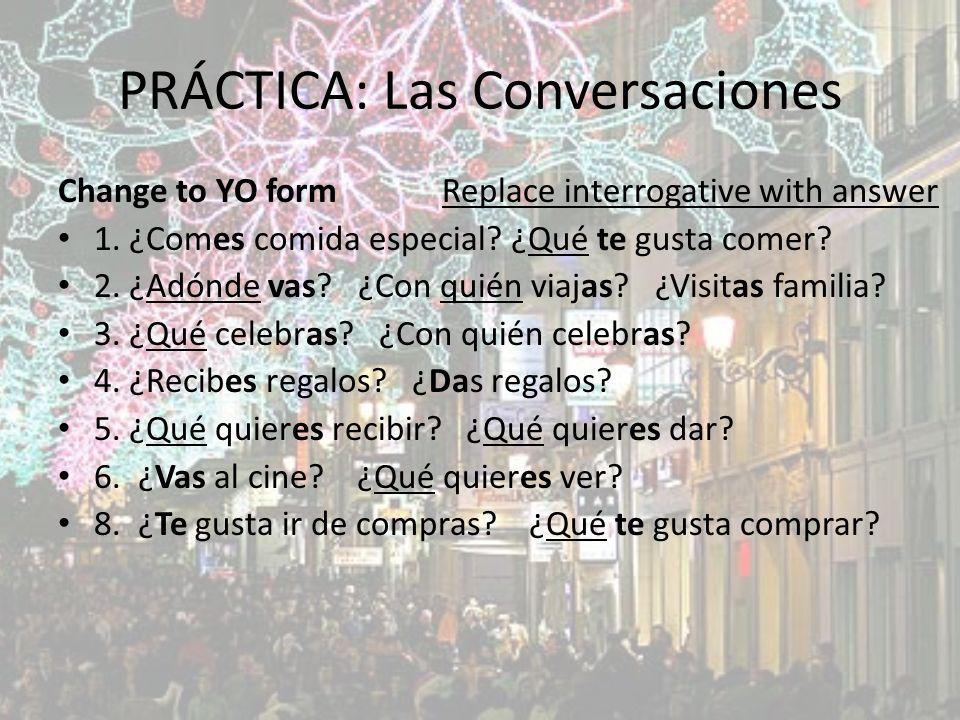 PRÁCTICA: Las Conversaciones Change to YO formReplace interrogative with answer 1.