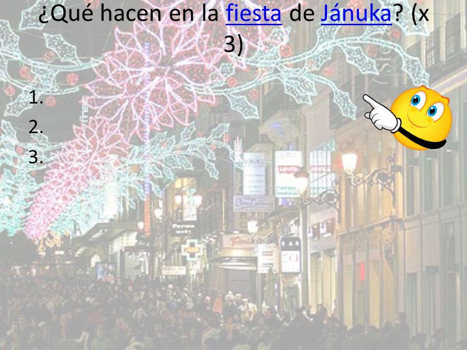 ¿Qué hacen en la fiesta de Jánuka? (x 3)fiestaJánuka 1. 2. 3.