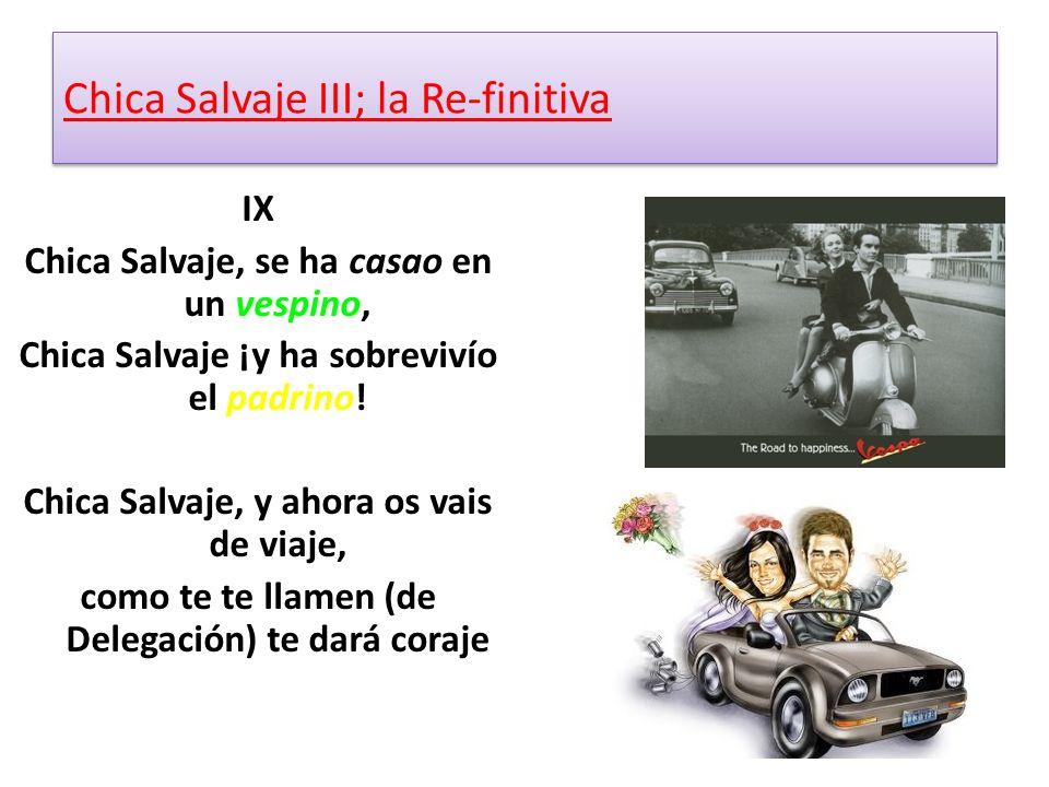 IX Chica Salvaje, se ha casao en un vespino, Chica Salvaje ¡y ha sobrevivío el padrino.