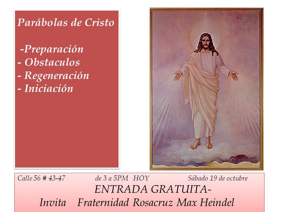 Parábolas de Cristo -Preparación - Obstaculos - Regeneración - Iniciación Calle 56 # 43-47 de 3 a 5PM HOY Sábado 19 de octubre ENTRADA GRATUITA- Invit