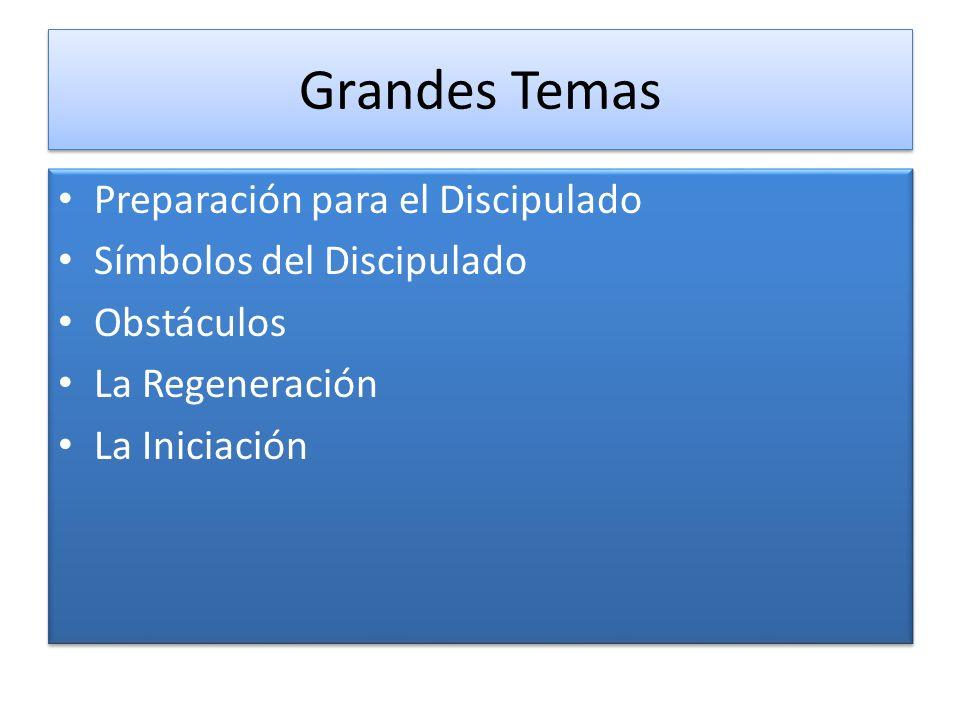 Grandes Temas Preparación para el Discipulado Símbolos del Discipulado Obstáculos La Regeneración La Iniciación Preparación para el Discipulado Símbol