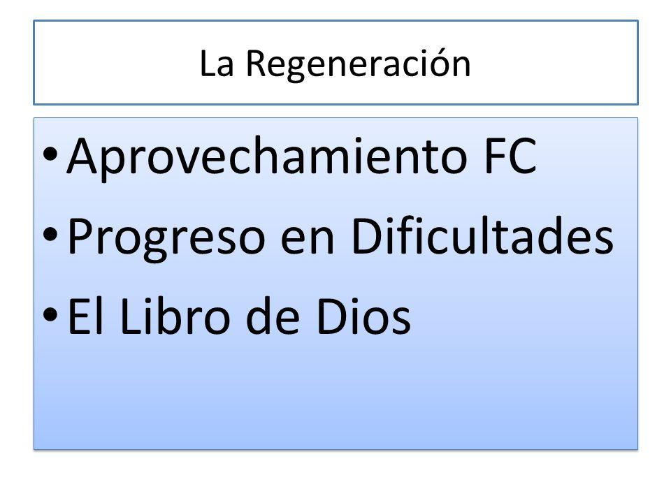 La Regeneración Aprovechamiento FC Progreso en Dificultades El Libro de Dios Aprovechamiento FC Progreso en Dificultades El Libro de Dios