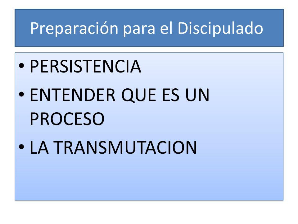 Preparación para el Discipulado PERSISTENCIA ENTENDER QUE ES UN PROCESO LA TRANSMUTACION PERSISTENCIA ENTENDER QUE ES UN PROCESO LA TRANSMUTACION