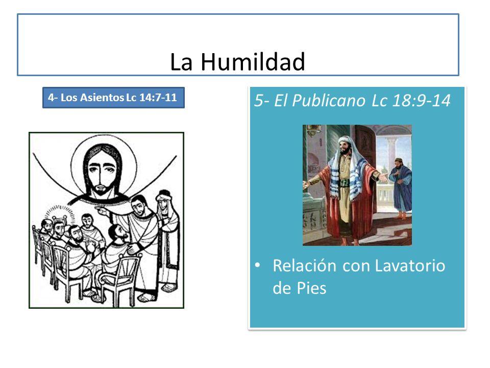 La Humildad 5- El Publicano Lc 18:9-14 Relación con Lavatorio de Pies 5- El Publicano Lc 18:9-14 Relación con Lavatorio de Pies 4- Los Asientos Lc 14:
