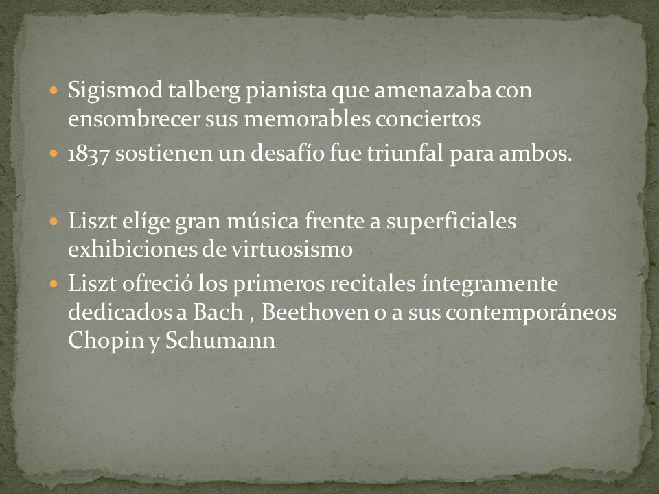 Sigismod talberg pianista que amenazaba con ensombrecer sus memorables conciertos 1837 sostienen un desafío fue triunfal para ambos. Liszt elíge gran