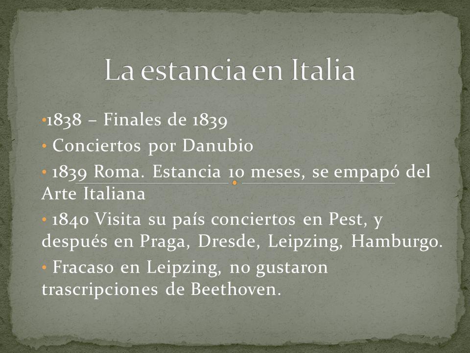 1838 – Finales de 1839 Conciertos por Danubio 1839 Roma. Estancia 10 meses, se empapó del Arte Italiana 1840 Visita su país conciertos en Pest, y desp