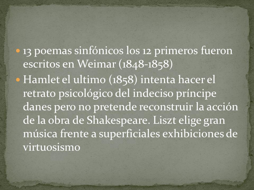 13 poemas sinfónicos los 12 primeros fueron escritos en Weimar (1848-1858) Hamlet el ultimo (1858) intenta hacer el retrato psicológico del indeciso príncipe danes pero no pretende reconstruir la acción de la obra de Shakespeare.