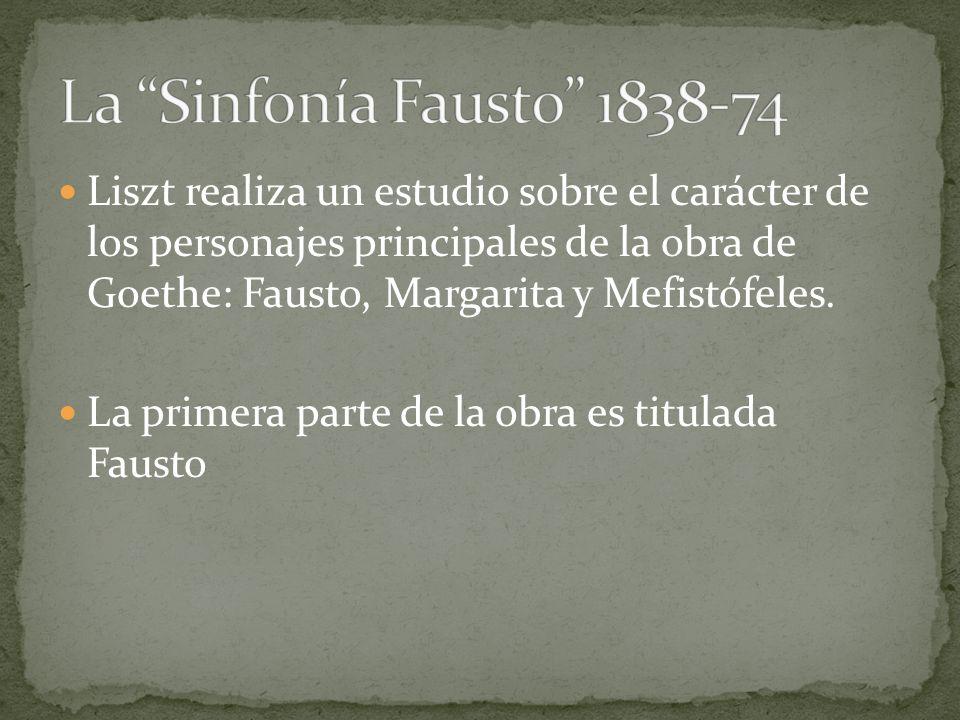 Liszt realiza un estudio sobre el carácter de los personajes principales de la obra de Goethe: Fausto, Margarita y Mefistófeles. La primera parte de l