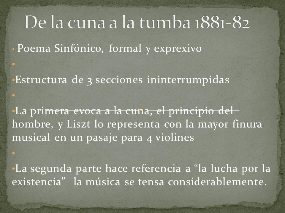 Poema Sinfónico, formal y exprexivo Estructura de 3 secciones ininterrumpidas La primera evoca a la cuna, el principio del hombre, y Liszt lo represen