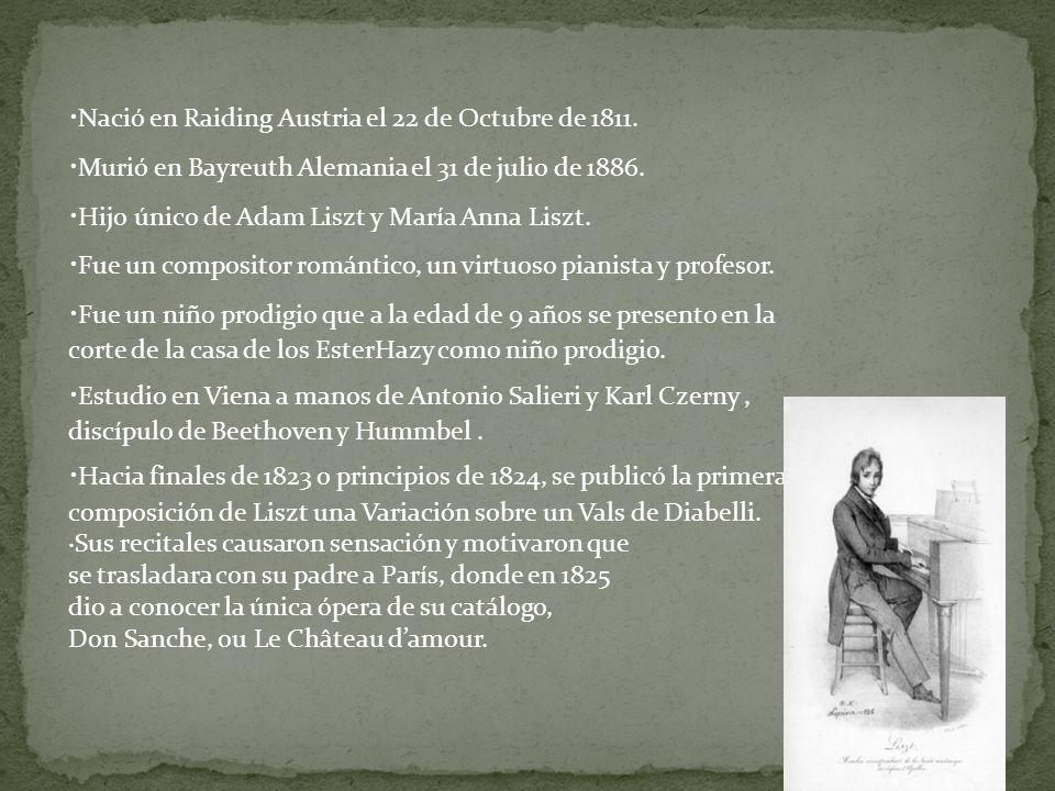 · Nació en Raiding Austria el 22 de Octubre de 1811. · Murió en Bayreuth Alemania el 31 de julio de 1886. · Hijo único de Adam Liszt y María Anna Lisz
