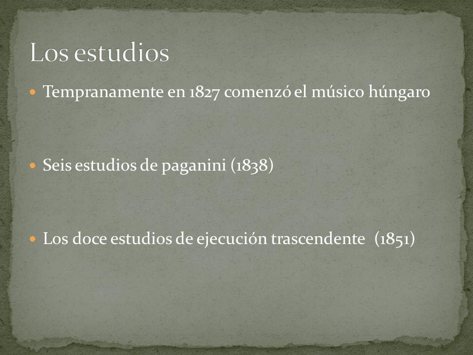 Tempranamente en 1827 comenzó el músico húngaro Seis estudios de paganini (1838) Los doce estudios de ejecución trascendente (1851)